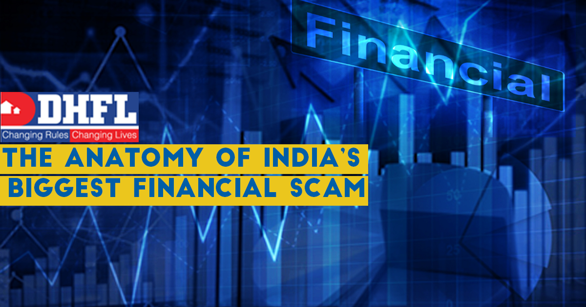 DEWAN HOUSING FINANCE CORPORATION LIMITED- THE ANATOMY OF INDIA'S BIGGEST FINANCIAL SCAM